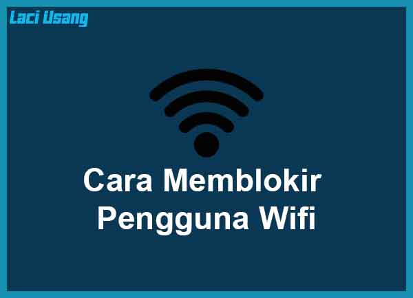 Cara Memblokir Pengguna Wifi Terlengkap