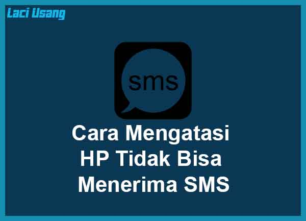 Cara Mengatasi HP Tidak Bisa Menerima SMS