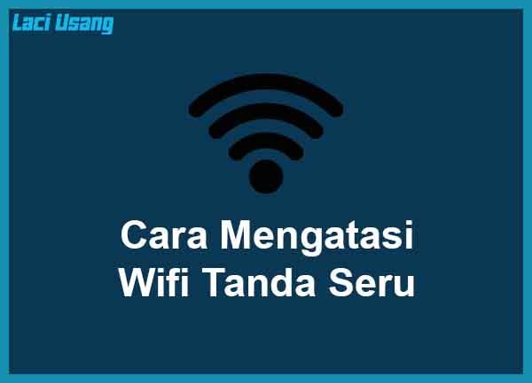 Cara Mengatasi dan Menghilangkan Wifi Tanda Seru