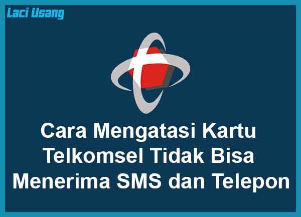 Kartu Telkomsel Tidak Bisa Menerima SMS dan Telepon